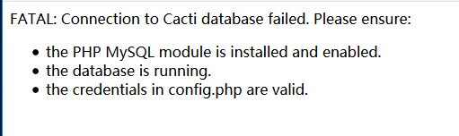 FATAL: Connection to Cacti database failed. Please ensure:   cacti数据库报错